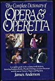 The Complete Dictionary of Opera and Operetta, James Anderson, 0517091569