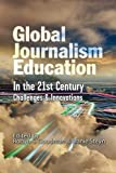 img - for Global Journalism Education in the 21st Century: Challenges & Innovations book / textbook / text book
