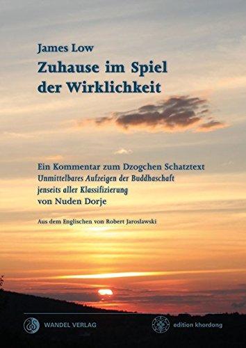 zuhause-im-spiel-der-wirklichkeit-ein-kommentar-zum-dzogchen-schatztext-unmittelbares-aufzeigen-der-buddhaschaft-jenseits-aller-klassifizierung-von-nuden-dorje-edition-khordong