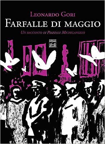 Leonardo Gori - Farfalle di maggio. Un racconto di Piazzale Michelangelo (2016)