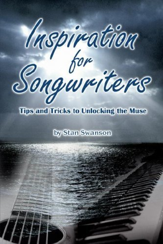Inspiration for Songwriters: Tips and Tricks to Unlocking the Muse [Paperback] [2006] (Author) Stan Swanson PDF