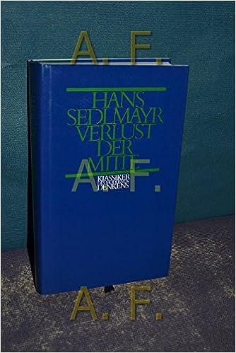 Verlust Der Mitte : Die Bildende Kunst Des 19. Und 20. Jahrhunderts Als  Symptom Und Symbol Der Zeit Klassiker Des Modernen Denkens: Amazon.de:  Bücher