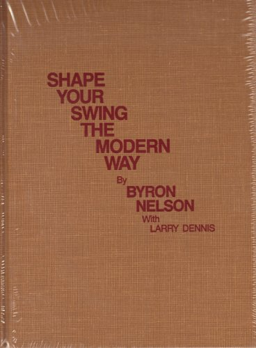 (Shape Your Swing the Modern Way (Classics of Golf reprint edition))