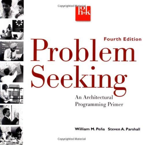 Problem Seeking: An Architectural ProgrammingPrimer, Fourth Edition