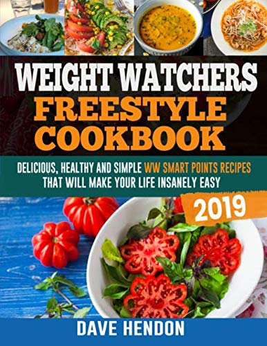 Weight Watchers Freestyle Cookbook 2019: Delicious, Healthy and Simple WW Smart Points Recipes That Will Make Your Life Insanely Easy by Dave Hendon