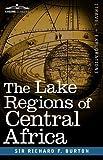The Lake Regions of Central Africa, Richard F. Burton, 1616401796
