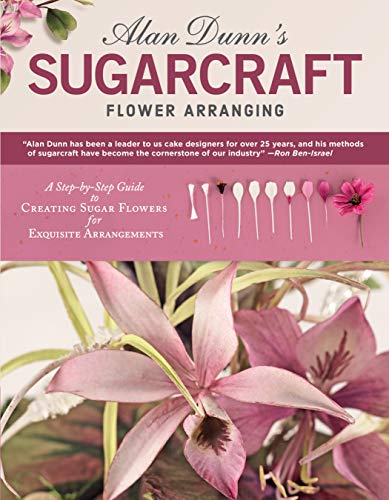 Alan Dunn's Sugarcraft Flower Arranging: A Step-by-Step Guide to Creating Sugar Flowers for Exquisite Arrangements (IMM Lifestyle Books) Directions for 40 Species of Lifelike Sugarart Flowers & - Stephanotis Cake Wedding