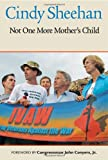 Not One More Mother's Child, Cindy Sheehan, 0977333809