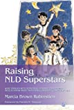 Raising NLD Superstars: What Families with Nonverbal Learning Disabilities Need to Know about Nurturing Confident, Competent Kids