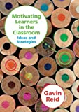 Motivating Learners in the Classroom: Ideas and Strategies by Gavin Reid (2007-10-09)
