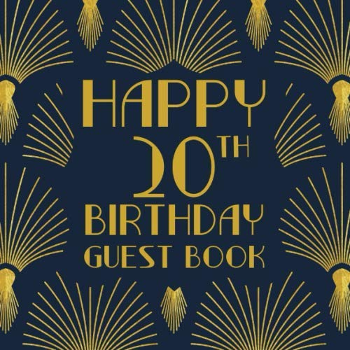 Happy 20th Birthday Guest Book: Birthday Sign In Book For Guest Messages Of Congratulations At 20 Years Old - 1920s Art Deco Style Cover. (Art Deco Birthday Message Books)