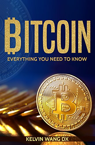 Bitcoin: Everything You Need To Know: (Blockchain and Cryptocurrency technologies, Internet Money Guide on Trading, Making and Mining, Digital Gold Rush) (Best Multi Cryptocurrency Wallet)
