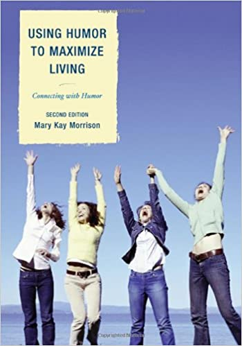 Charming Using Humor To Maximize Living: Connecting With Humor 2nd Edition