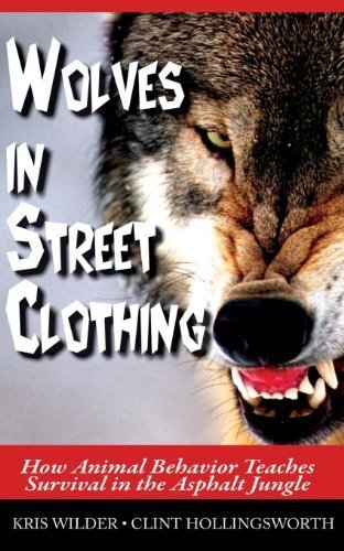 Wolves in Street Clothing: How Animal Behavior Teaches Survival in the Asphalt Jungle Paperback - May 5, 2014