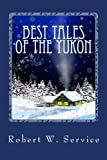 Best Tales of the Yukon, Robert W. Service, 1611040353