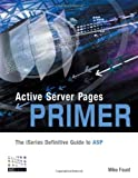 Active Server Pages Primer: The iSeries Definitive Guide to ASP by Mike Faust (2003-05-01)