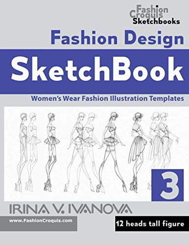 Fashion Design Sketchbook 3: Women's Wear Fashion Illustration Templates. 12 heads tall Figure. (Fashion Croquis Sketchbooks)