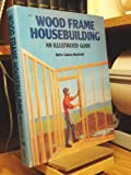 img - for Wood frame housebuilding, an illustrated guide book / textbook / text book
