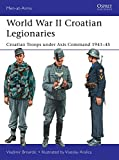 World War II Croatian Legionaries: Croatian Troops under Axis Command 1941–45 (Men-at-Arms)