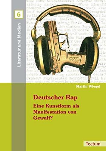 Deutscher Rap – Eine Kunstform als Manifestation von Gewalt? (Literatur und Medien)