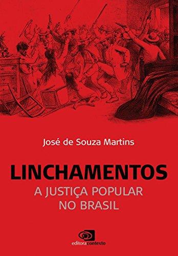 Linchamentos. A Justiça Popular no Brasil