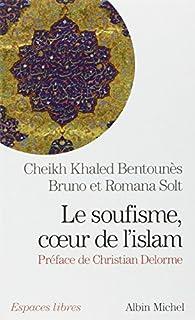 Le Soufisme, coeur de l'Islam par Khaled Bentounès