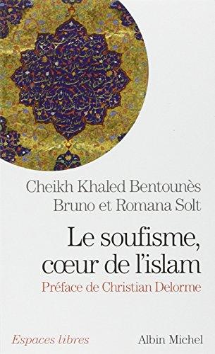 Le Soufisme, coeur de l'Islam: Suivi d'extraits du Diwan du cheikh Ahmed ben Mustapha al-Alawi