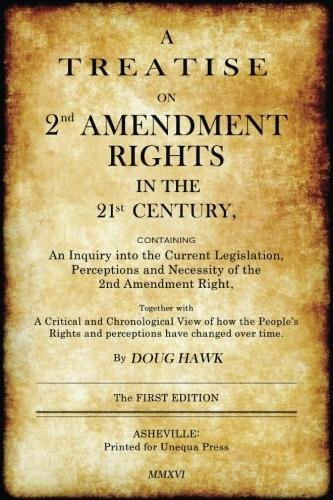 Download A Treatise on 2nd Amendment Rights in the 21st Century: Containing an inquiry into the current legislation, perceptions and necessity of the 2nd Amendment right PDF ePub book