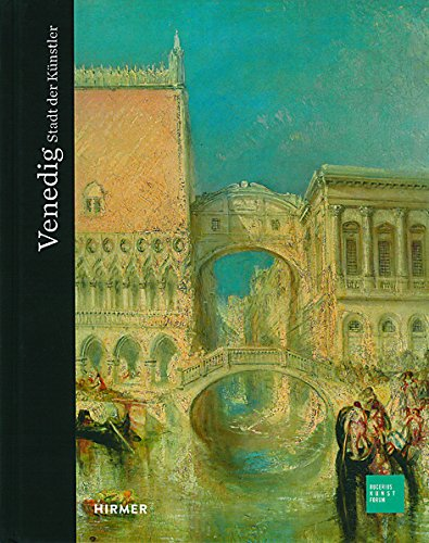 Venedig: Stadt der Künstler (Bucerius KUNST Forum)
