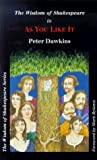 The Wisdom of Shakespeare in As You Like it by Peter A. Dawkins (1998-06-01)