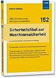 Sicherheitsfibel zur Maschinensicherheit: Funktionale Sicherheit und Sicherheitsfunktionen Erläuterungen zur DIN EN 62061 (VDE 0113-50):2016-05 und ... (VDE-Schriftenreihe – Normen verständlich)