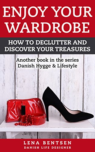 Enjoy Your Wardrobe: How to declutter and discover your treasures (Danish Hygge & Lifestyle Book 2) by [Bentsen, Lena]