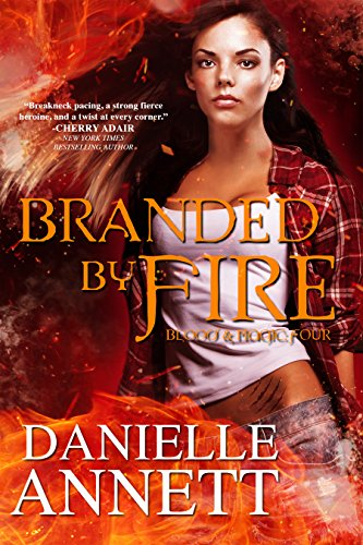 Branded by Fire: A Paranormal Urban Fantasy Series (Blood & Magic Book 4) by [Annett, Danielle]