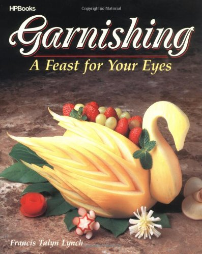 Garnishing: A Feast For Your Eyes by Francis T. Lynch