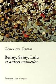 Benny, Samy, Lulu et autres nouvelles par Geneviève Damas