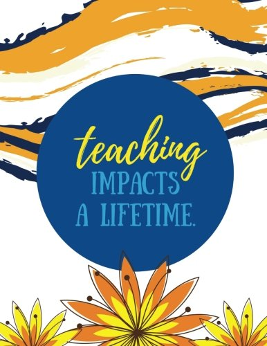 Teaching Impacts a Lifetime: White, 100 Lined Pages, Great for Teacher Gift / Retirement / Thank You / Graduation Gift (Teacher Appreciation Gifts)