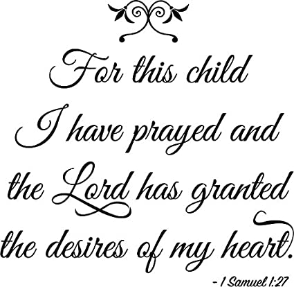 13c4f73a3 Newclew For this child I have prayed and the Lord has granted the desires  of my