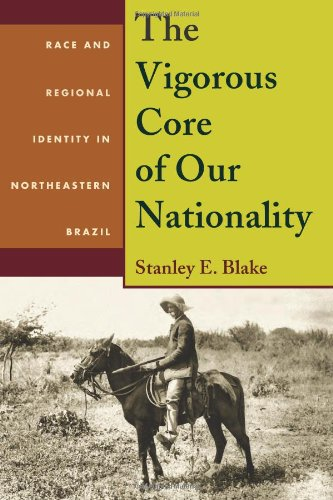 The Vigorous Core of Our Nationality: Race and Regional Identity in Northeastern Brazil (Pitt Latin American Series)