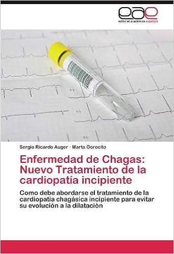 Enfermedad de Chagas: Nuevo Tratamiento de la cardiopatía incipiente: Como debe abordarse el tratamiento de la cardiopatía chagásica incipiente para . ...