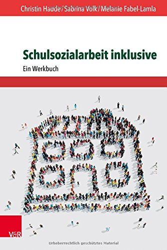 Schulsozialarbeit inklusive: Ein Werkbuch Taschenbuch – 4. Dezember 2017 Melanie Fabel-Lamla Christin Haude Sabrina Volk Vandenhoeck & Ruprecht