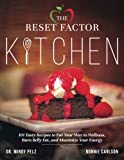 img - for The Reset Factor Kitchen: 101 Tasty Recipes to Eat Your Way to Wellness, Burn Belly Fat, and Maximize Your Energy book / textbook / text book