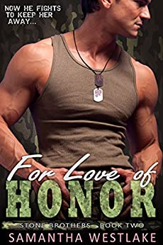 For Love of Honor: A Bad Boy Military Romance (Stone Brothers Book 2) by [Westlake, Samantha]