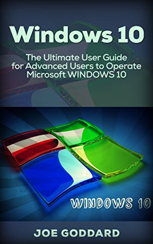 Windows 10: The Ultimate User Guide for Advanced Users to Operate Microsoft Windows 10 (tips and tricks, user manual, user guide, updated and edited, Windows ... (windows,guide,gen