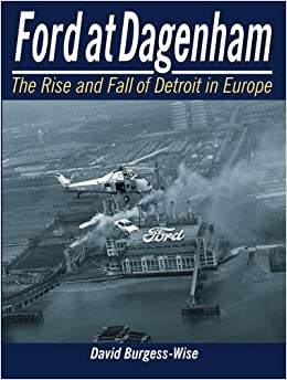 Book Ford at Dagenham: The Rise and Fall of Detroit in Europe