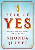 Book cover image for Year of Yes: How to Dance It Out, Stand In the Sun and Be Your Own Person