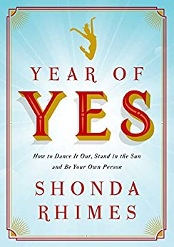 Year of Yes: How to Dance It Out, Stand In the Sun and Be Your Own Person by [Rhimes, Shonda]