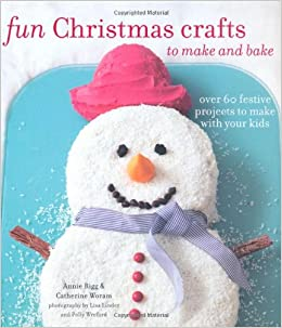 Fun Christmas Crafts To Make And Bake Over 60 Festive Projects To