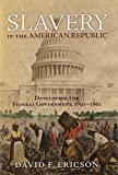 img - for Slavery in the American Republic: Developing the Federal Government, 1791-1861 by David F. Ericson (2011-10-27) book / textbook / text book