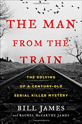 Image of The Man from the Train: The Solving of a Century-Old Serial Killer Mystery