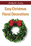 Easy Christmas Floral Decorations: DIY Flower Arrangements for Your Home